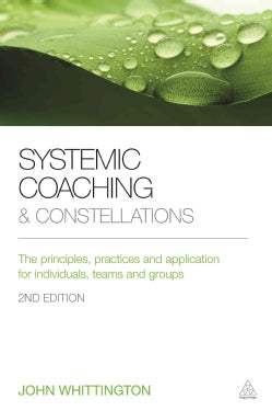 Systemic Coaching and Constellations: The Principles, Practices and Application for Individuals, Teams and Groups (Paperback)