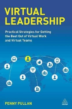 Virtual Leadership: Practical Strategies for Getting the Best Out of Virtual Work and Virtual Teams (Paperback)