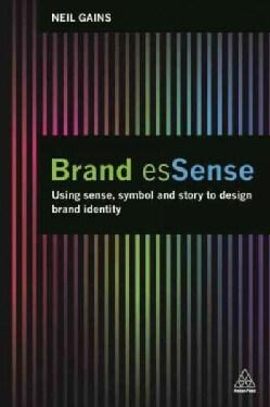 Brand Essense: Using Sense, Symbol and Story to Design Brand Identity (Hardcover)