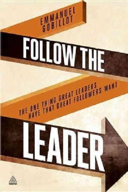 Follow the Leader: The One Thing Great Leaders Have That Great Followers Want (Hardcover)