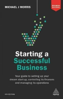 Starting a Successful Business: Your Guide to Setting Up Your Dream Start-up, Controlling Its Finances and Managi... (Paperback)