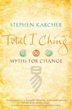 Total I Ching: Myths for Change (Paperback)