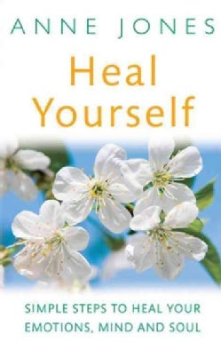 Heal Yourself: Simple Steps to Heal Your Emotions, Mind & Soul (Paperback)