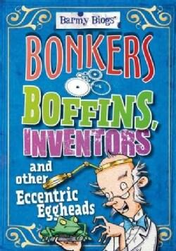 Bonkers Boffins, Inventors & Other Eccentric Eggheads (Paperback)