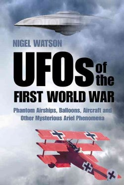 UFOs of the First World War: Phantom Airships, Balloons, Aircraft and Other Mysterious Aerial Phenomena (Paperback)