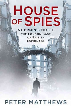 House of Spies: St Ermin's Hotel, the London Base of British Espionage (Hardcover)