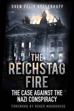 The Reichstag Fire: The Case Against the Nazi Conspiracy (Hardcover)