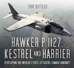 Hawker P.1127, Kestrel and Harrier: Developing the World's First Jet V/Stol Combat Aircraft (Paperback)