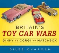 Britain's Toy Car Wars: Dinky vs Corgi vs Matchbox (Paperback)