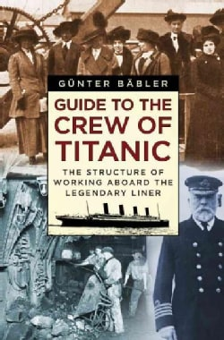 Guide to the Crew of Titanic: The Structure of Working Aboard the Legendary Liner (Hardcover)