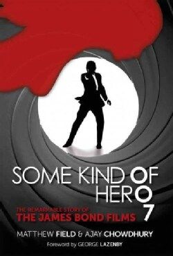 Some Kind of Hero: The Remarkable Story of the James Bond Films (Paperback)