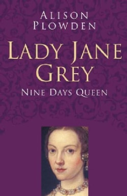 Lady Jane Grey: Nine Days Queen (Paperback)
