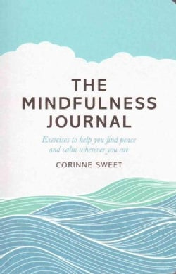 The Mindfulness Journal: Exercises to Help You Find Peace and Calm Wherever You Are (Paperback)