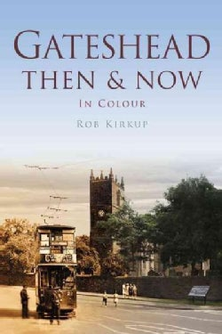 Gateshead Then & Now: In Colour (Paperback)