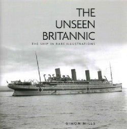 The Unseen Britannic: The Ship in Rare Illustrations (Hardcover)