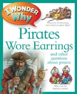 I Wonder Why Pirates Wore Earrings: And Other Questions About Piracy (Paperback)