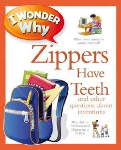 I Wonder Why Zippers Have Teeth: and other questions about inventions (Paperback)