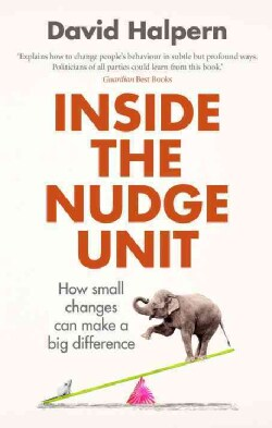 Inside the Nudge Unit: How Small Changes Can Make a Big Difference (Paperback)