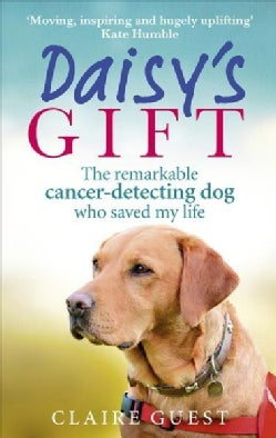 Daisy's Gift: The Remarkable Cancer-detecting Dog Who Saved My Life (Paperback)
