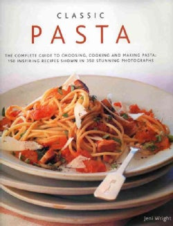 Classic Pasta: The Complete Guide to Choosing, Cooking and Making Pasta (Hardcover)