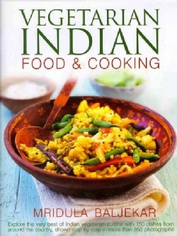 Vegetarian Indian Food & Cooking: Explore the very best of Indian vegetarian cuisine with 150 dishes from around ... (Hardcover)