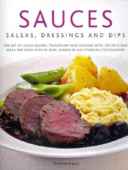 Sauces, Salsas, Dressings and Dips: The Art of Sauce Making: Transform Your Cooking With 150 Delicious Ideas for ... (Hardcover)