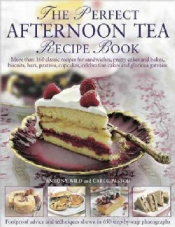 The Perfect Afternoon Tea Recipe Book: More Than 160 Classic Recipes for Sandwiches, Pretty Cakes and Bakes, Bisc... (Hardcover)