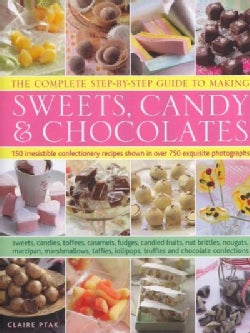 The Complete Step-by-Step Guide to Making Sweets, Candy & Chocolates: 150 Irresistible Confectionery Recipes Show... (Hardcover)