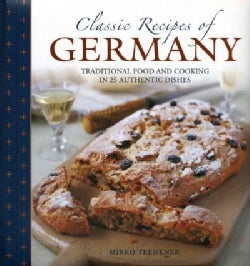 Classic Recipes of Germany: Traditional Food and Cooking in 25 Authentic Dishes (Hardcover)