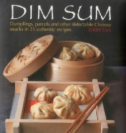 Dim Sum: Dumplings, parcels and other delectable Chinese snacks in 25 authentic recipes (Hardcover)