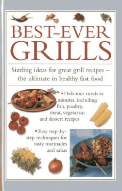 Best-Ever Grills: Sizzling Ideas for Great Grill Recipes - The Ultimate in Healthy Fast Food (Hardcover)