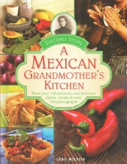 Recipes from a Mexican Grandmother's Kitchen: More Than 150 Authentic and Delicious Dishes, Shown in over 750 Pho... (Hardcover)