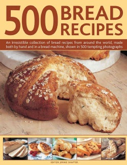 500 Bread Recipes: An Irresistible Collection of Bread Recipes from Around the World, Made Both by Hand and in a ... (Hardcover)