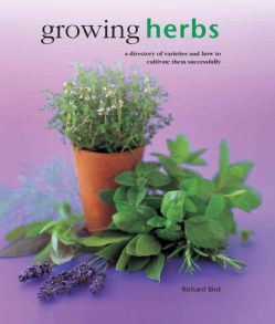 Growing Herbs: A directory of varieties and how to cultivate them successfully (Hardcover)