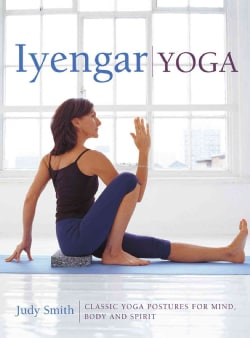 Iyengar Yoga: Classic Yoga Postures for Mind, Body and Spirit (Hardcover)