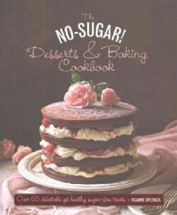 The No Sugar! Desserts & Baking Book: Over 65 Delectable Yet Healthy Sugar-free Treats (Hardcover)