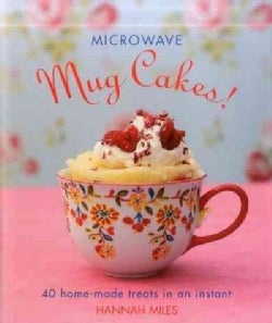 Microwave Mug Cakes!: 40 Home-Made Treats in an Instant (Hardcover)