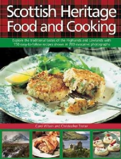 Scottish Heritage Food and Cooking: Explore the traditional tastes of the Highlands and Lowlands with 150 easy-to... (Hardcover)