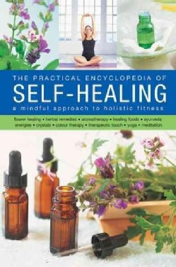 The Practical Encyclopedia of Self-healing: A Mindful Approach to Holistic Fitness, With: Flower Healing, Herbal ... (Hardcover)