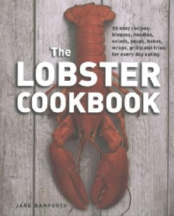 The Lobster Cookbook: 55 Easy Recipes: Bisques, Noodles, Salads, Soups, Bakes, Wraps, Grills and Fries for Every ... (Hardcover)