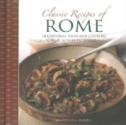 Classic Recipes of Rome: Traditional Food and Cooking in 25 Authentic Dishes (Hardcover)