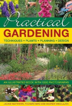 Practical Gardening: Techniques, Plants, Planning, Design: An Illustrated Book With 1200 Photographs (Hardcover)