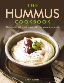 The Hummus Cookbook: Deliciously Different Ways With the Versatile Classic (Hardcover)