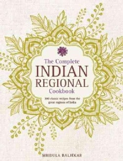 The Complete Indian Regional Cookbook: 300 Classic Recipes from the Great Regions of India (Hardcover)