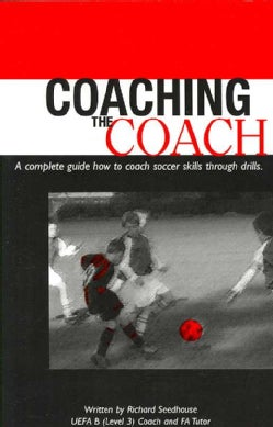 Coaching The Coach: A Complete Guide How to Coach Soccer Skills Through Drills (Paperback)