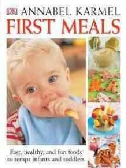 First Meals: Fast, Healthy, and Fun Foods for Infants and Toddlers (Hardcover)