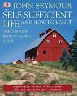 The Self-Sufficient Life and How to Live It: The Complete Back-to-basics Guide (Hardcover)