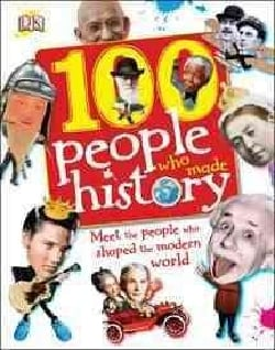 100 People Who Made History: Meet the People Who Shaped the Modern World (Hardcover)