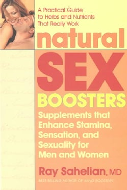 Natural Sex Boosters: Supplements That Enhance Stamina, Sensation, and Sexuality for Men and Women (Paperback)
