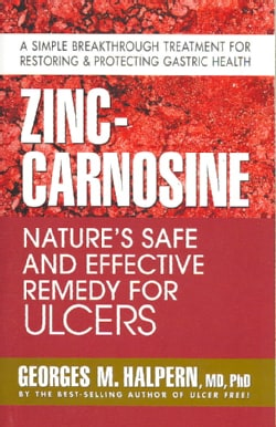 Zinc-Carnosine: Nature's Safe and Effective Remedy for Ulcers (Paperback)